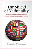 The Shield of Nationality : When Governments Break Contracts with Foreign Firms, Wellhausen, Rachel, 1107082765
