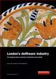London's Delftware Industry : The Tin-Glazed Pottery Industries of Southwark and Lambeth, Betts, Ian and Stephenson, Roy, 1901992764