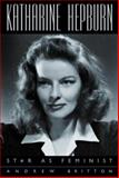 Katharine Hepburn : Star as Feminist, Britton, Andrew, 023113276X