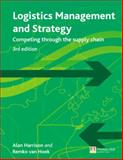 Logistics Management and Strategy : Competing Through the Supply Chain, Harrison, Alan and Van Hoek, Remko, 0273712764