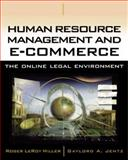 Human Resource Management and E-Commerce : The Online Legal Environment, Miller, Roger LeRoy and Jentz, Gaylord A., 0324122764