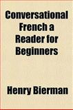 Conversational French a Reader for Beginners, Henry Bierman, 1153372762