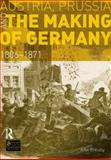 Austria, Prussia and the Making of Germany : 1806-1871, Breuilly, John, 1408272768