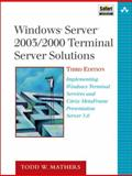 Windows(R) Server 2003/2000 Terminal Server Solutions : Implementing Windows Terminal Services and Citrix MetaFrame Presentation Server 3.0, Mathers, Todd W., 1578702763