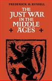 The Just War in the Middle Ages, Russell, Frederick H., 052129276X