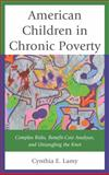American Children in Chronic Poverty : Complex Risks, Benefit-Cost Analyses, and Untangling the Knot, Lamy, Cynthia E., 0739192760