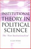 Institutional Theory in Political Science : The 'New Institutionalism', Peters, 0826452760