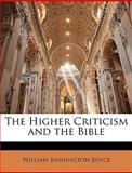 The Higher Criticism and the Bible, William Binnington Boyce, 1146812760