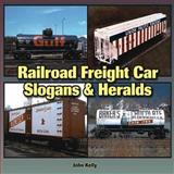Railroad Freight Car Slogans and Heralds, John Kelly, 1583882766