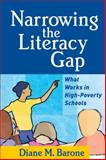 Narrowing the Literacy Gap : What Works in High-Poverty Schools, Barone, Diane M., 1593852762