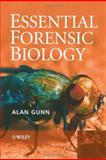 Essential Forensic Biology : Animals, Plants and Microorganisms in Legal Investigation, Gunn, Alan, 0470012765
