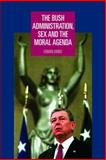 The Bush Administration, Sex and the Moral Agenda, Ashbee, Edward, 071907276X