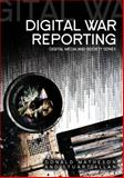 Digital War Reporting, Matheson, Donald and Allan, Stuart, 0745642764