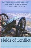 Fields of Conflict : Battlefield Archaeology from the Roman Empire to the Korean War, , 1597972762