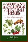 The Woman's Handbook of Healing Herbs, Deb Soule, 1616082763