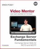 Exchange Server Fundamentals Video Mentor : Exchange Server Skills for MCTS and MCITP, Posey, Brien, 0789742764