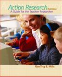 Action Research : A Guide for the Teacher Researcher, Mills, Geoffrey E., 013172276X