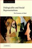 Dialogicality and Social Representations : The Dynamics of Mind, Marková, Ivana, 0521022762