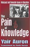 The Pain of Knowledge : Holocaust and Genocide Issues in Education, Auron, Yair, 0765802767