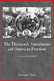 The Thirteenth Amendment and American Freedom : A Legal History, Tsesis, Alexander, 0814782760