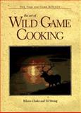 The Art of Wild Game Cooking, Clarke, Eileen and Strung, Sil, 0896582760