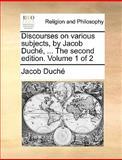 The Discourses on Various Subjects, by Jacob Duché, Jacob Duché, 1140842765