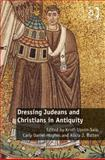 Dressing Jews and Christians in Antiquity, Batten, Alicia, 1472422767