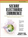 Secure Electronic Commerce : Building the Infrastructure for Digital Signatures and Encryption, Ford, Warwick and Baum, Michael S., 0130272760