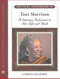 Critical Companion to Toni Morrison : A Literary Reference to Her Life and Work, Gillespie, Carmen, 0816062765