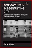 Everyday Life in the Gentrifying City : On Displacement Ethnic Privileging and the Right to Stay Put, Huse, Tone, 140945276X