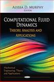 Computational Fluid Dynamics : Theory, Analysis and Applications, Murphy, Alyssa D., 1612092764