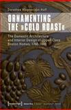 Ornamenting the Cold Roast : The Domestic Architecture and Interior Design of Upper-Class Boston Homes, 1760-1880, Wagner, Dorothee, 3837622762