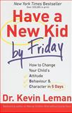 Have a New Kid by Friday : How to Change Your Child's Attitude, Behavior and Character in 5 Days, Dr Kevin Leman, 0800732766