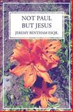 Not Paul, but Jesus, Jeremy Bentham, 1490532765