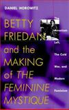 "Betty Friedan and the Making of ""The Feminine Mystique"" : The American Left, the Cold War, and Modern Feminism, Horowitz, Daniel, 1558492763"