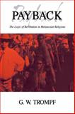 Payback : The Logic of Retribution in Melanesian Religions, Trompf, G. W., 0521062772