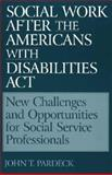 Social Work after the Americans with Disabilities Act, John T. Pardeck, 0865692777
