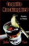 Tequila Mockingbird : Poetry and Prose, Turi, John, 0974592773