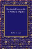 Liberties and Communities in Medieval England : Collected Studies in Local Administration and Topography, Cam, Helen M., 1107452775