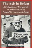 The Axis in Defeat : A Collection of Documents on American Policy Toward Germany and Japan, U.S. Department of State, 1410222772