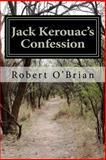 Jack Kerouac's Confession, Robert O'Brian, 1469972778