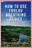 How to Use Frolov Breathing Device (Instructions), Artour Rakhimov, 1490592776