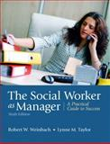 The Social Worker as Manager : A Practical Guide to Success, Weinbach, Robert W. and Taylor, Lynne M., 0205792774