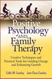 Positive Psychology and Family Therapy : Creative Techniques and Practical Tools for Guiding Change and Enhancing Growth, Conoley, Collie Wyatt and Conoley, Jane Close, 047026277X