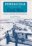 Pensacola during the Civil War : A Thorn in the Side of the Confederacy, George F. Pearce, 0813032776