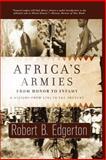 Africa's Armies, Robert Edgerton and Robert B. Edgerton, 0813342775