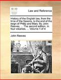 History of the English Law, from the Time of the Saxons, to the End of the Reign of Philip and Mary by John Reeves, the Second Edition in Four V, John Reeves, 1170022774