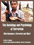 The Sociology and Psychology of Terrorism : Who Becomes a Terrorist and Why?, Library of Congress Staff and Federal Research Division Staff, 1410212777
