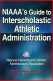 NIAAA's Guide to Interscholastic Athletic Administration, National Interscholastic Athletic Administrators Association Staff, 1450432778