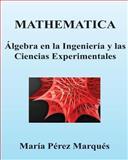 MATHEMATICA. Algebra en la Ingenieria y Las Ciencias Experimentales, Maria Marques, 1483962776